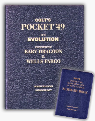 Colt's Pocket '49: It's [sic] evolution including the Baby Dragoon & Wells Fargo : manufactured by Colt's Patent Fire-Arms Manufacturing Co., ... of counterfeits and patent infringements