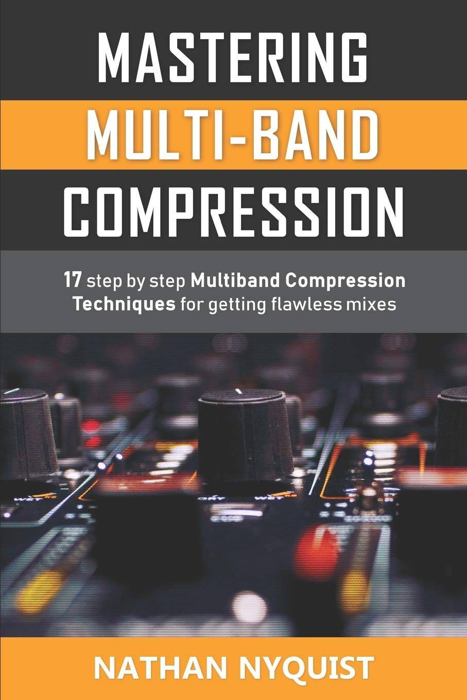 Mastering Multi Band Compression  17 Step By Step Multiband Compression Techniques For Getting Flawless Mixes