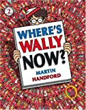 Where's Wally Now? by Martin Handford (2007-06-04)