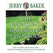 The Impatient Gardener's Lawn Book: How to Grow a Beautiful Lawn--Without Working Yourself into the Ground