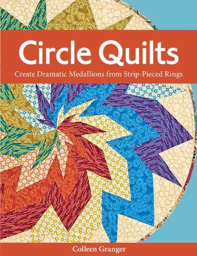 Circle Medallion - Circle Quilts: Create Dramatic Medallions from Strip-Pieced Rings