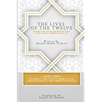 The Lives of the Twelve: A Look at the Social and Political Lives of the Twelve Infallible Imams