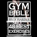 Gym Bible: 48 Best Exercises to Add Strength and Muscle Audiobook by Felix Harder Narrated by Carl Moore
