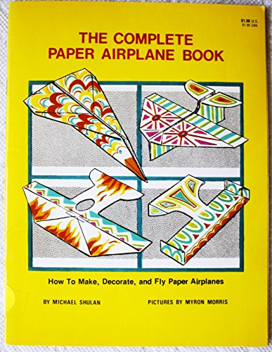 The Complete Paper Airplane Book: How to Make, Decorate, and Fly Paper Airplanes -