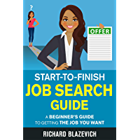 Start-to-Finish Job Search Guide: A Beginner's Guide to Getting the Job You Want