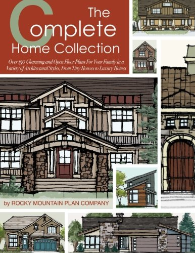 The Complete Home Collection: Over 130 Charming and Open Floor Plans for Your Family in a Variety of Architectural Styles From Tiny Houses to Luxury Homes
