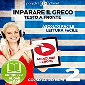 Imparare il Greco - Lettura Facile - Ascolto Facile - Testo a Fronte: Greco Corso Audio Num. 2 [Learn Greek - Easy Reading - Easy Listening] |  Polyglot Planet