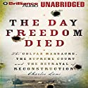 The Day Freedom Died: The Colfax Massacre and the Betrayal of Reconstruction Audiobook by Charles Lane Narrated by Jim Bond