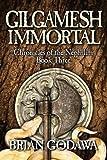 Gilgamesh Immortal (Chronicles of the Nephilim) (Volume 3)