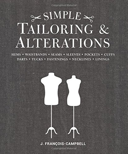 Simple Tailoring amp Alterations: Hems  Waistbands  Seams  Sleeves  Pockets  Cuffs  Darts  Tucks  Fastenings  Necklines  Linings