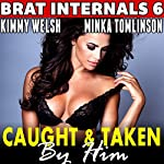 Caught and Taken by Him: Brat Internals 6 | Kimmy Welsh