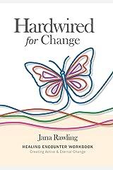 Hardwired for Change: Healing Encounter Workbook: Creating Active & Eternal Change Paperback