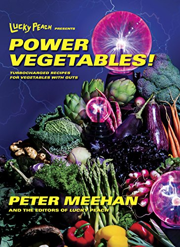 Lucky Peach Presents Power Vegetables!: Turbocharged Recipes for Vegetables with Guts cover