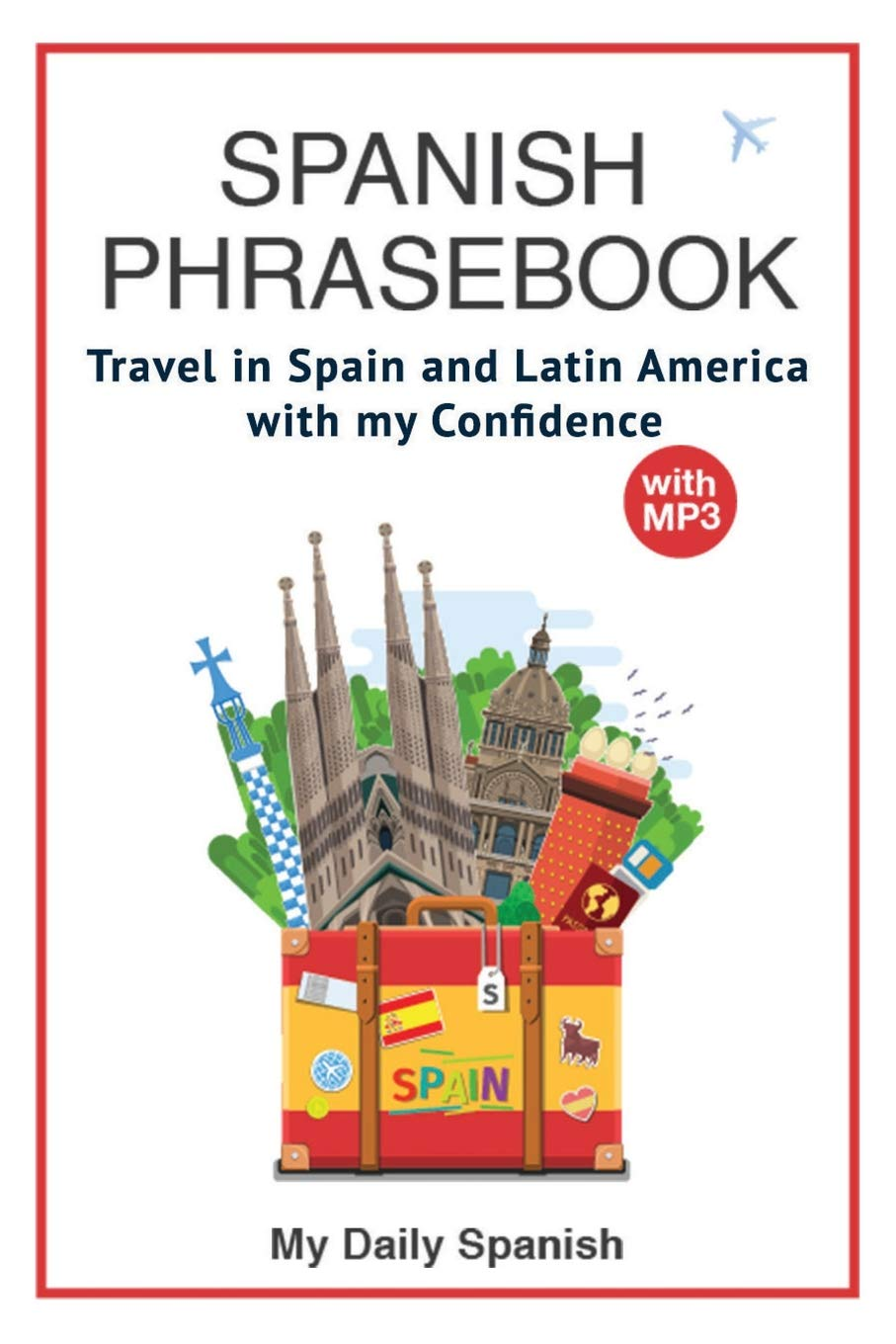 Download Spanish Phrase book: +1000 COMMON SPANISH Phrases to travel in Spain and latin America with confidence! (Spanish Vocabulary) (Volume 3) pdf epub