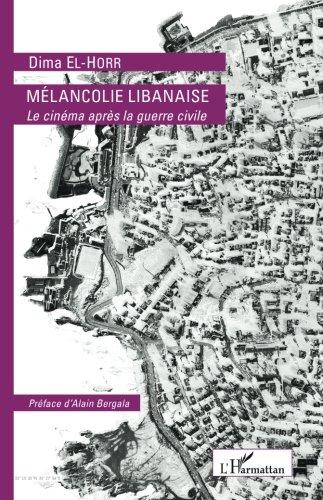 MÉLANCOLIE LIBANAISE: Le Cinéma Après La Guerre Civile (French Edition)