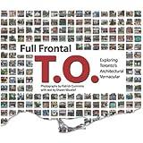 Full Frontal T.O.: Exploring Toronto's Architectural Vernacular