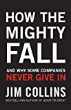 How the Mighty Fall: And Why Some Companies Never Give In
