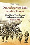Der Anfang vom Ende des alten Europa: Die alliierte Verweigerung von Friedensgesprächen 1914–1919