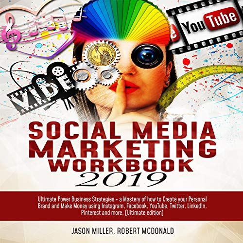 Social Media Marketing Workbook 2019: Ultimate Power Business Strategies – a Mastery of How to Create Your Personal Brand and Make Money Using Instagram, Facebook, Youtube, Twitter, Linkedin, Pinterest and More: Ultimate Edition