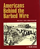 Americans Behind the Barbed Wire, J. Frank Diggs, 0918339529
