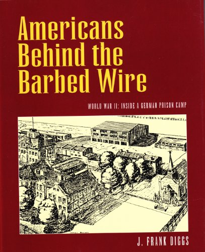 Americans Behind the Barbed Wire: World War II : Inside a German Prison Camp (Frank Wire)