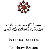 American Indians and the Bahá'í Faith: Personal Stories