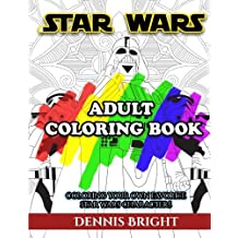 Star Wars Adult Coloring Book: Coloring Your Own Favorite Star Wars Characters