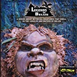 img - for Legends Of Belize: A Series About Mythical Creatures That Dwell In The Jungles And Waters Of Belize book / textbook / text book