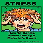 Stress: How to Handle Stress During a Major Life Event | Patricia A Carlisle
