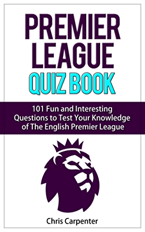The Premier League Quiz Book: The EPL Quiz Book 2017/18 Edition