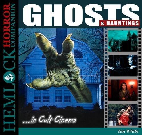 Ghosts and Hauntings in Cult Cinema (Hemlock Horror Companion)