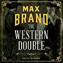The Western Double Audiobook by Max Brand Narrated by Eric G. Dove