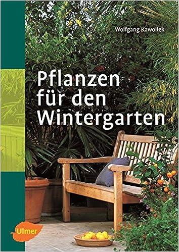Pflanzen Fur Den Wintergarten Amazon De Wolfgang Kawollek Bucher