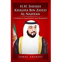 H.H. Sheikh Khalifa Bin Zayed Al Nahyan: A Tower of Leadership and Humanity