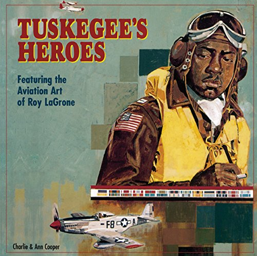 Search : Tuskegee's Heroes: Featuring the Aviation Art of Roy LaGrone