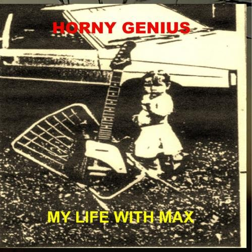Horny Genius - My Life With Max (Duplicated CD)