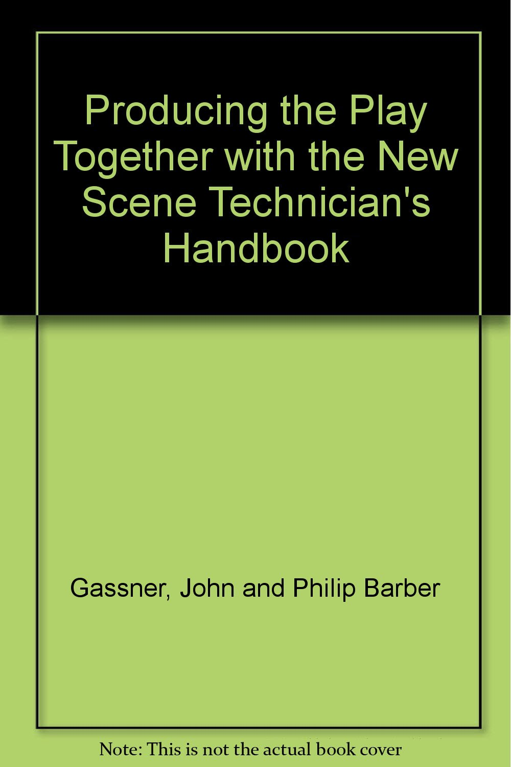 Producing the Play Together with the New Scene Technician's Handbook