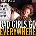 Bad Girls Go Everywhere: The Life of Helen Gurley Brown  Audiobook by Jennifer Scanlon Narrated by Shar Rednour
