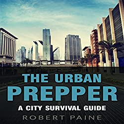 The Urban Prepper: A City Survival Guide