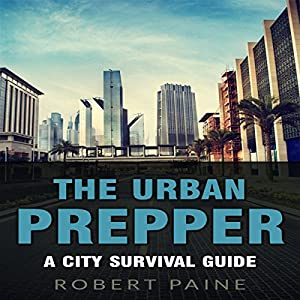 The Urban Prepper: A City Survival Guide Audiobook