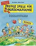 Pfiffige Spiele für Vorschulfüchse: Das Kiga-Buch zur ganzheitlichen Förderung der Basiskompetenzen für die Schulfähigkeit