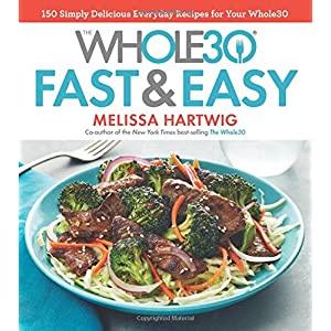 Ratings and reviews for The Whole30 Fast & Easy Cookbook: 150 Simply Delicious Everyday Recipes for Your Whole30
