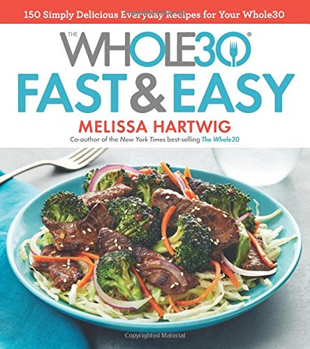 The Whole30 Fast & Easy Cookbook: 150 Simply Delicious Everyday Recipes for Your Whole30 - Books