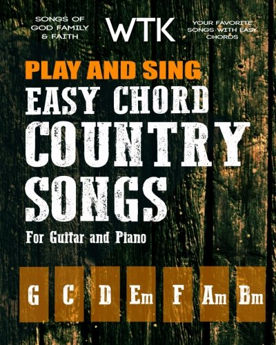 Play and Sing Easy Chord Country Songs for Guitar and Piano: Songs ...