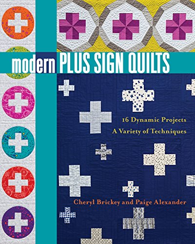 Modern Plus Sign Quilts: 16 Dynamic Projects, A Variety of Techniques ()