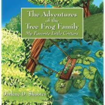 The Adventures of the Tree Frog Family: My Favorite Little Critters