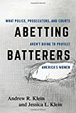 Abetting Batterers: What Police, Prosecutors, and