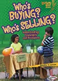 img - for Who's Buying? Who's Selling?: Understanding Consumers and Producers (Lightning Bolt Books) book / textbook / text book
