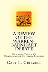 A Review Of The Warren-Barnhart Debate: Christian Theism VS Utilitarianism Of Jeremy Bentham (Biblical Studies Series from Self Publishing Innovations) Paperback
