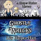 Ghostly Wrecks: A Harper Harlow Mystery, Book 6